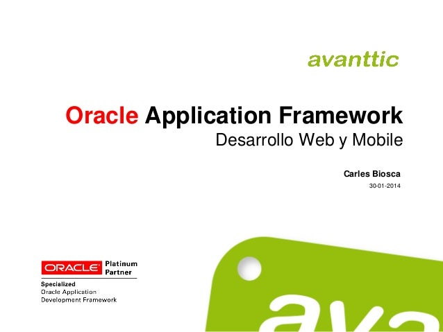 Oracle Application Framework Desarrollo Web y Mobile Carles Biosca 30-01-2014