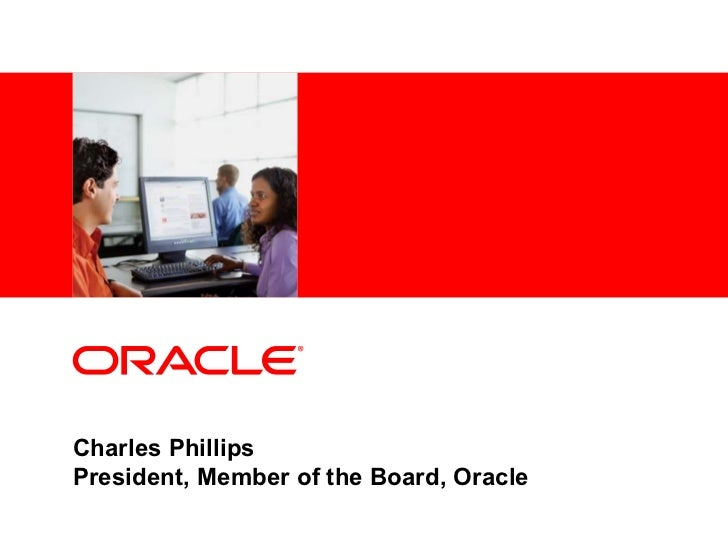 Charles Phillips President, Member of the Board, Oracle