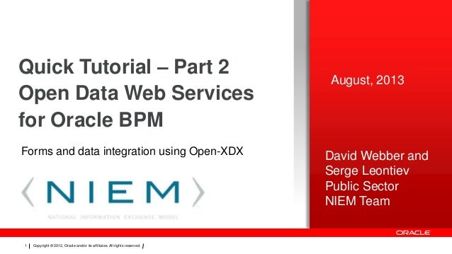 Quick Tutorial – Part 2 Open Data Web Services for Oracle BPM Forms and data integration using Open-XDX  1  Copyright © 20...