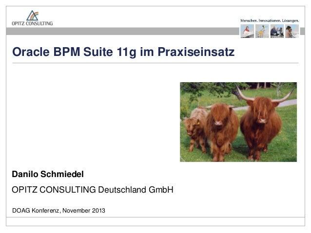Oracle BPM Suite 11g im Praxiseinsatz  Danilo Schmiedel OPITZ CONSULTING Deutschland GmbH DOAG Konferenz, November 2013 Or...