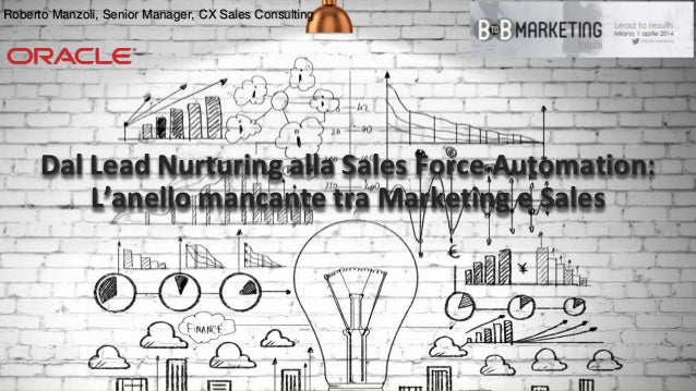 Copyright © 2014, Oracle and/or its affiliates. All rights reserved.‹#› Dal Lead Nurturing alla Sales Force Automation: L'...