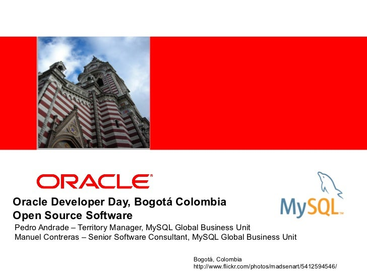 <Insert Picture Here>Oracle Developer Day, Bogotá ColombiaOpen Source SoftwarePedro Andrade – Territory Manager, MySQL Glo...