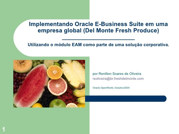 Implementando Oracle E-Business Suite em uma empresa global (Del Monte Fresh Produce) ______________________ por Renilton ...