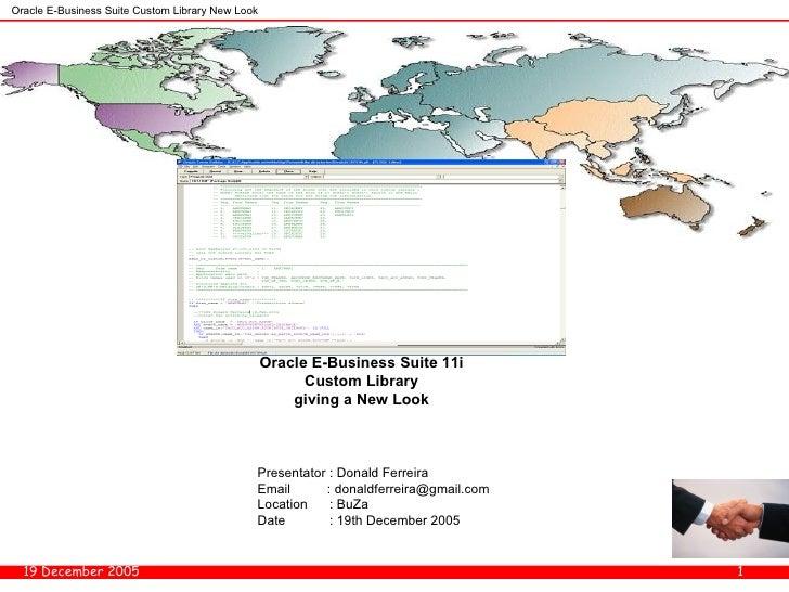 Presentator : Donald Ferreira Email  : donaldferreira@gmail.com Location  : BuZa Date  : 19th December 2005 Oracle E-Busin...