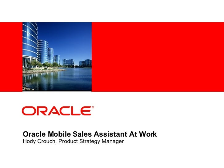 Oracle Mobile Sales Assistant At Work Hody Crouch, Product Strategy Manager