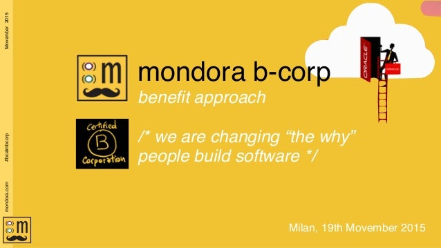 "Movember2015mondora.com#bcalmbcorp Milan, 19th Movember 2015 mondora b-corp benefit approach /* we are changing ""the why"" ..."