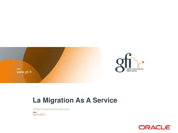 www.gfi.fr             La Migration As A Service             Offres Infrastructures Services             06/07/2012       ...