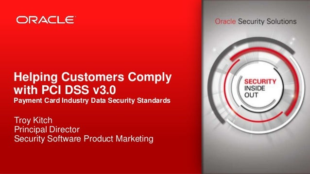 Copyright © 2014, Oracle and/or its affiliates. All rights reserved.1 Helping Customers Comply with PCI DSS v3.0 Payment C...