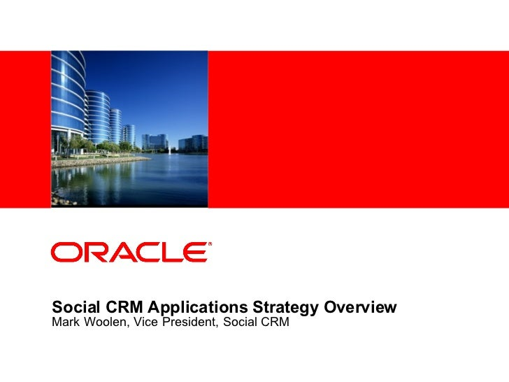 Social CRM Applications Strategy Overview  Mark Woolen, Vice President, Social CRM
