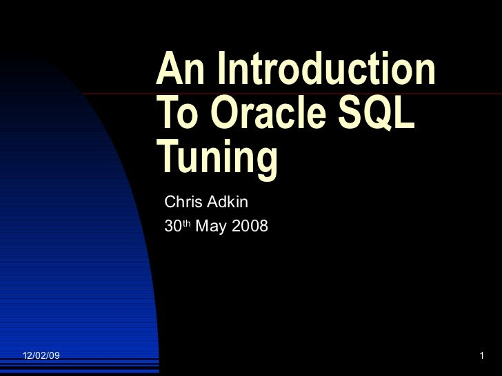 An Introduction To Oracle SQL Tuning  Chris Adkin 30 th  May 2008