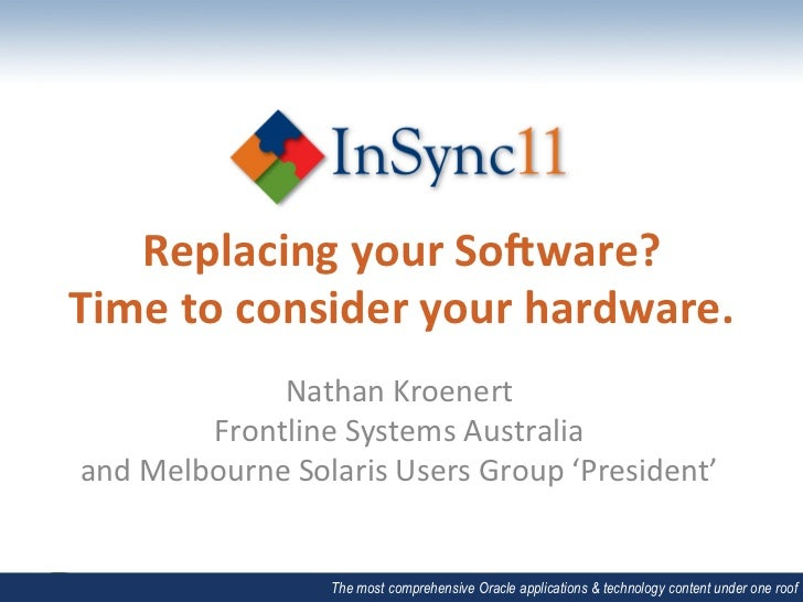 Replacing	  your	  So0ware?	  Time	  to	  consider	  your	  hardware.	                  Nathan	  Kroenert	             Fro...