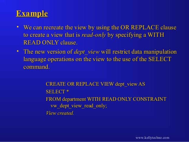 ExampleExample • We can recreate the view by using the OR REPLACE clauseWe can recreate the view by using the OR REPLACE c...