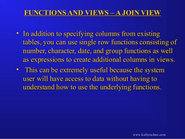 FUNCTIONS AND VIEWS – A JOIN VIEWFUNCTIONS AND VIEWS – A JOIN VIEW • In addition to specifying columns from existingIn add...