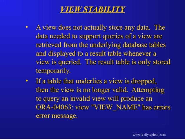VIEW STABILITYVIEW STABILITY • A view does not actually store any data. TheA view does not actually store any data. The da...