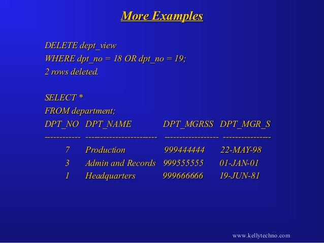 More ExamplesMore Examples DELETE dept_viewDELETE dept_view WHERE dpt_no = 18 OR dpt_no = 19;WHERE dpt_no = 18 OR dpt_no =...