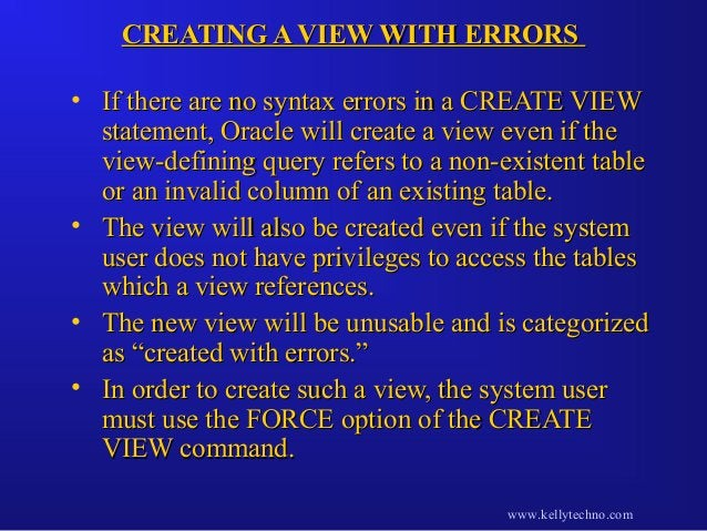 CREATING A VIEW WITH ERRORSCREATING A VIEW WITH ERRORS • If there are no syntax errors in a CREATE VIEWIf there are no syn...
