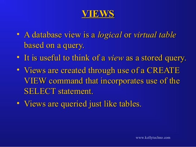 VIEWSVIEWS • A database view is aA database view is a logicallogical oror virtual tablevirtual table based on a query.base...