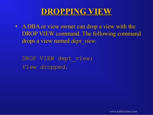 DROPPING VIEWDROPPING VIEW • A DBA or view owner can drop a view with theA DBA or view owner can drop a view with the DROP...