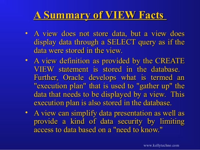 A Summary of VIEW FactsA Summary of VIEW Facts • A view does not store data, but a view doesA view does not store data, bu...