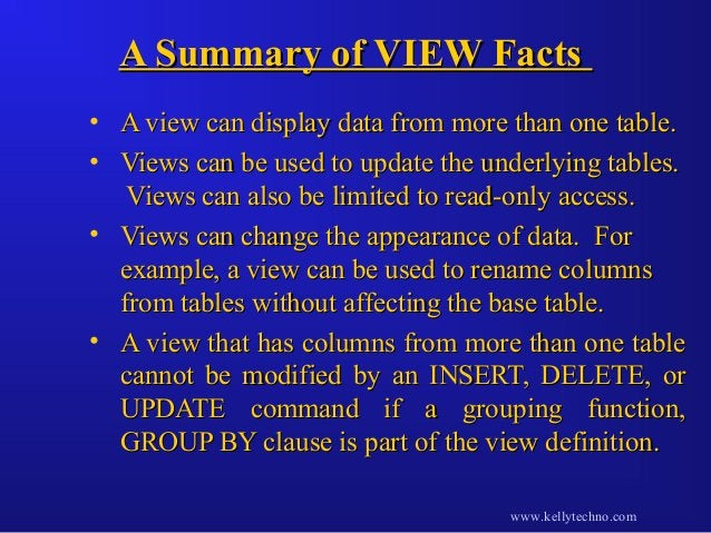 A Summary of VIEW FactsA Summary of VIEW Facts • A view can display data from more than one table.A view can display data ...