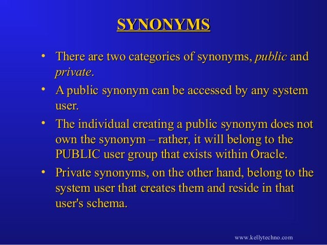 SYNONYMSSYNONYMS • There are two categories of synonyms,There are two categories of synonyms, publicpublic andand privatep...