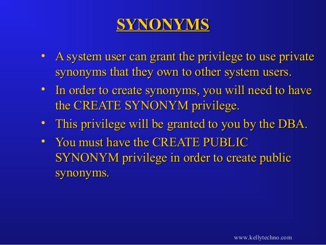 SYNONYMSSYNONYMS • A system user can grant the privilege to use privateA system user can grant the privilege to use privat...
