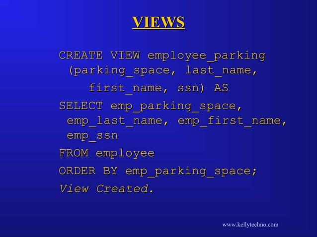 VIEWSVIEWS CREATE VIEW employee_parkingCREATE VIEW employee_parking (parking_space, last_name,(parking_space, last_name, f...