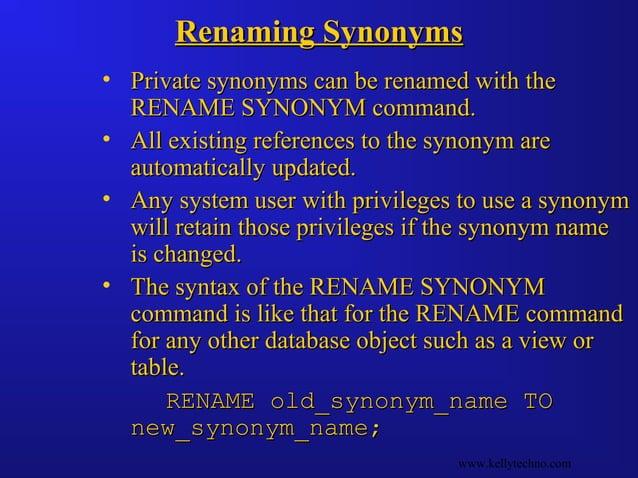 Renaming SynonymsRenaming Synonyms • Private synonyms can be renamed with thePrivate synonyms can be renamed with the RENA...