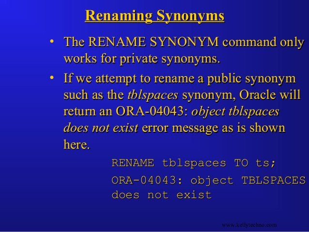 Renaming SynonymsRenaming Synonyms • The RENAME SYNONYM command onlyThe RENAME SYNONYM command only works for private syno...