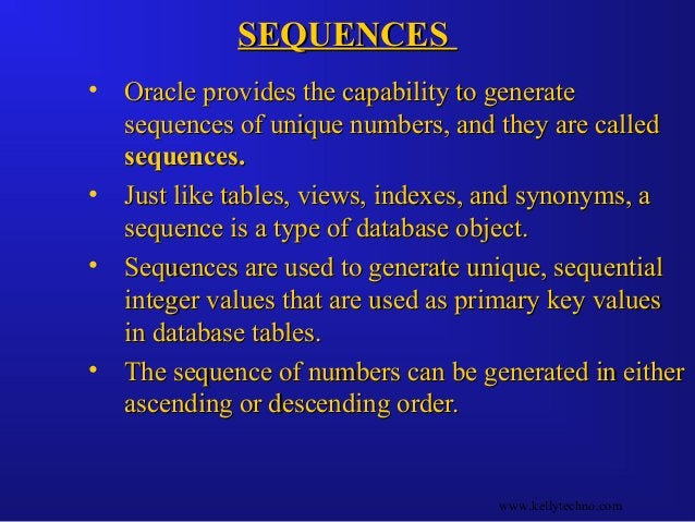 SEQUENCESSEQUENCES • Oracle provides the capability to generateOracle provides the capability to generate sequences of uni...