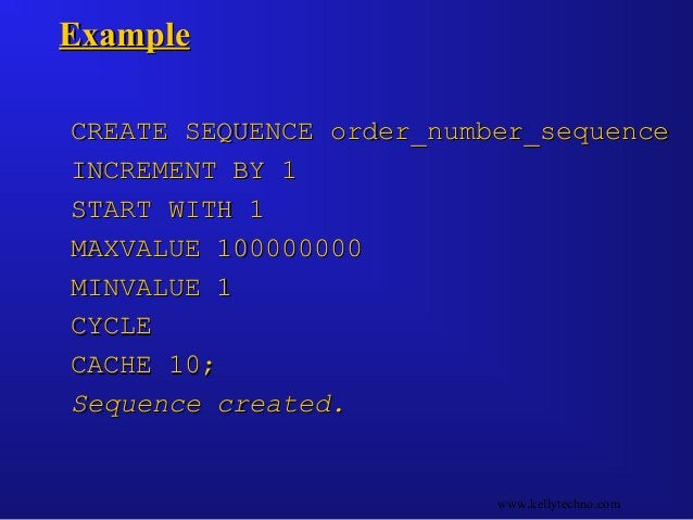 ExampleExample CREATE SEQUENCE order_number_sequenceCREATE SEQUENCE order_number_sequence INCREMENT BY 1INCREMENT BY 1 STA...