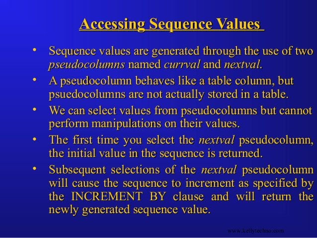 Accessing Sequence ValuesAccessing Sequence Values • Sequence values are generated through the use of twoSequence values a...
