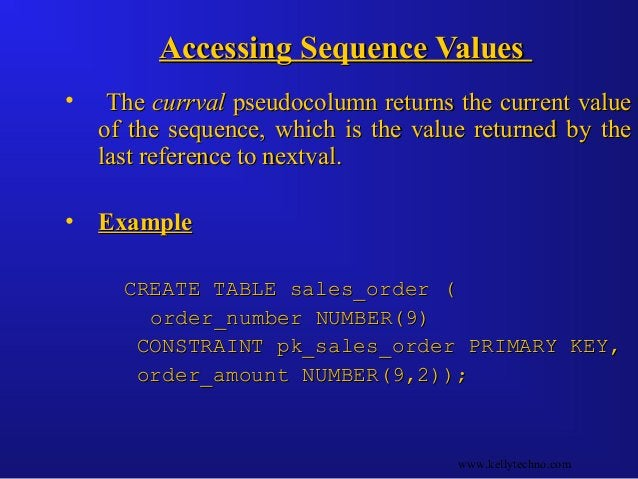 Accessing Sequence ValuesAccessing Sequence Values • TheThe currvalcurrval pseudocolumn returns the current valuepseudocol...