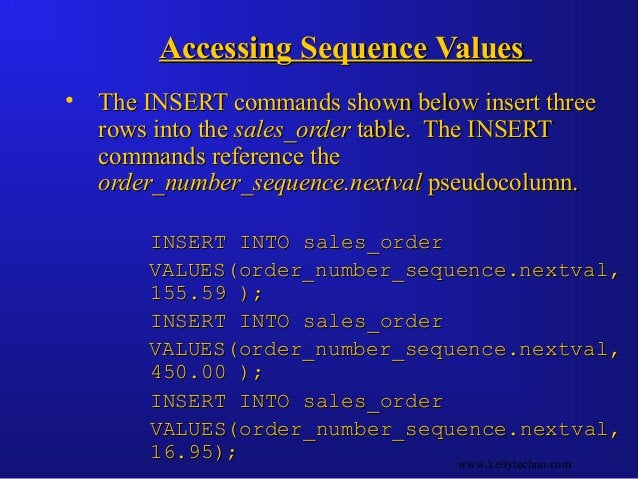 Accessing Sequence ValuesAccessing Sequence Values • The INSERT commands shown below insert threeThe INSERT commands shown...
