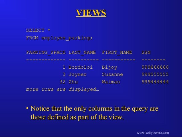 VIEWSVIEWS SELECT *SELECT * FROM employee_parking;FROM employee_parking; PARKING_SPACE LAST_NAME FIRST_NAME SSNPARKING_SPA...