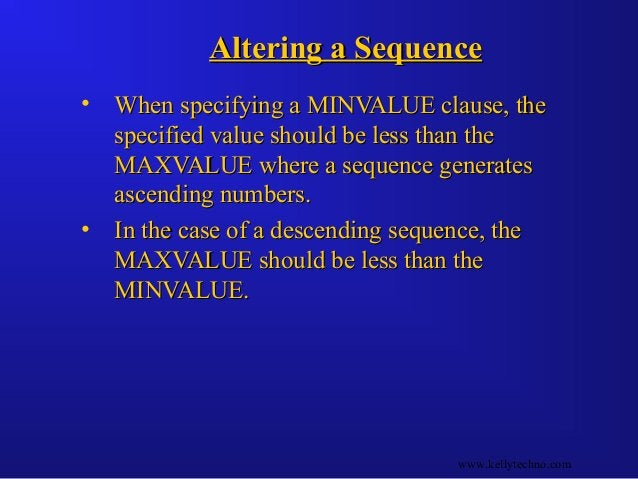 Altering a SequenceAltering a Sequence • When specifying a MINVALUE clause, theWhen specifying a MINVALUE clause, the spec...