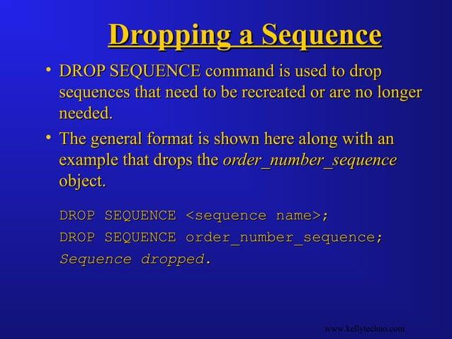Dropping a SequenceDropping a Sequence • DROP SEQUENCE command is used to dropDROP SEQUENCE command is used to drop sequen...