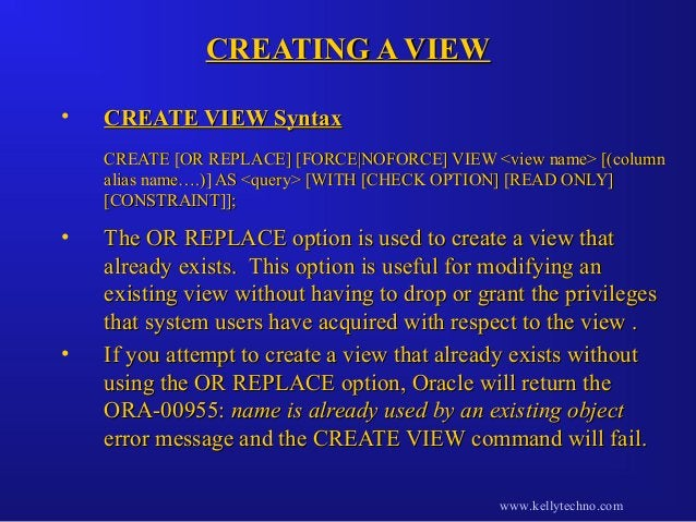 CREATING A VIEWCREATING A VIEW • CREATE VIEW SyntaxCREATE VIEW Syntax CREATE [OR REPLACE] [FORCE NOFORCE] VIEW <view name>...