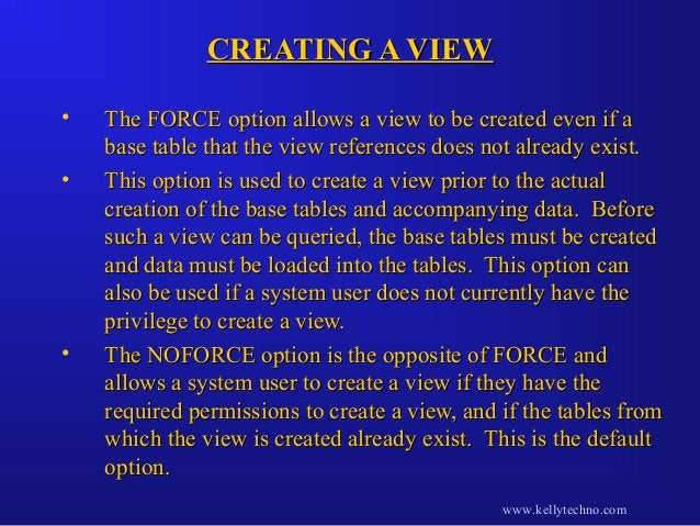 CREATING A VIEWCREATING A VIEW • The FORCE option allows a view to be created even if aThe FORCE option allows a view to b...