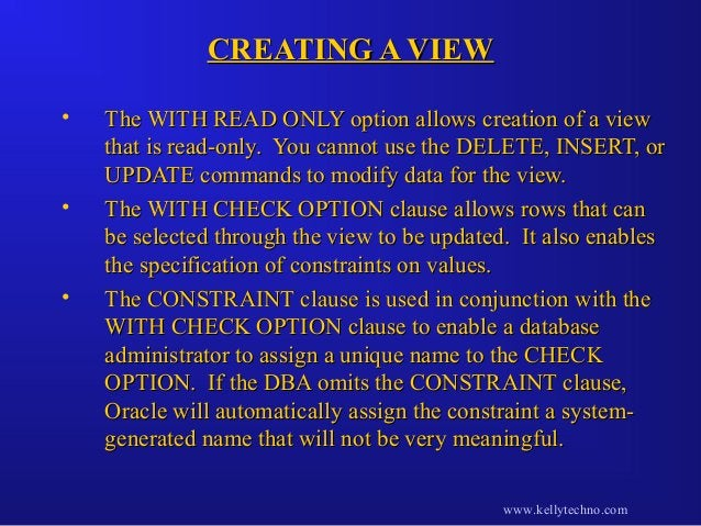 CREATING A VIEWCREATING A VIEW • The WITH READ ONLY option allows creation of a viewThe WITH READ ONLY option allows creat...