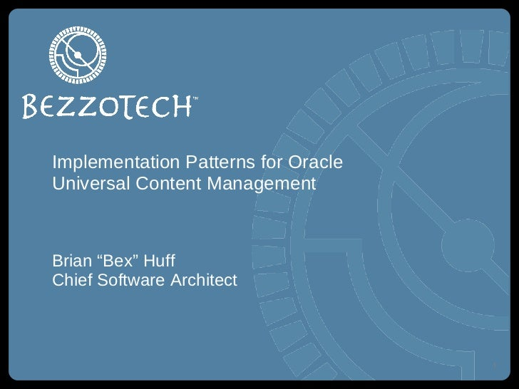 "Implementation Patterns for Oracle Universal Content Management <ul><li>Brian ""Bex"" Huff </li></ul><ul><li>Chief Software ..."