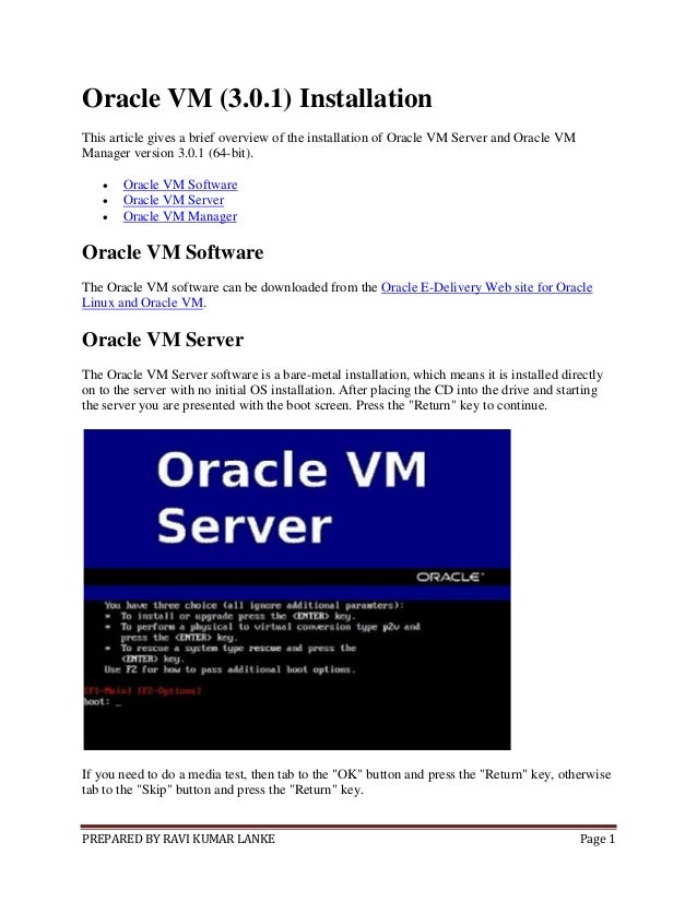 PREPARED BY RAVI KUMAR LANKE Page 1Oracle VM (3.0.1) InstallationThis article gives a brief overview of the installation o...