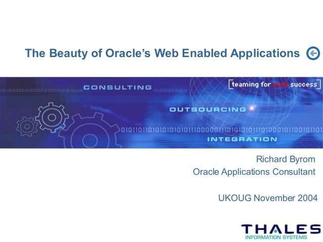 The Beauty of Oracle's Web Enabled Applications                                            Richard Byrom                  ...