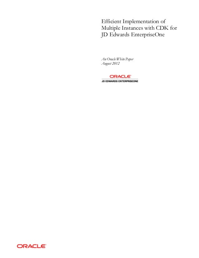 Efficient Implementation of Multiple Instances with CDK for JD Edwards EnterpriseOne An Oracle White Paper August 2012