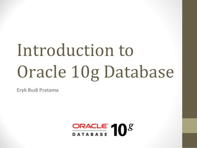 Introduction toOracle 10g DatabaseEryk Budi Pratama