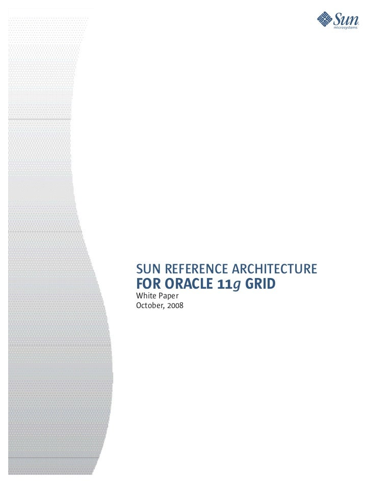 SUN REFERENCE ARCHITECTUREFOR ORACLE 11g GRIDWhite PaperOctober, 2008
