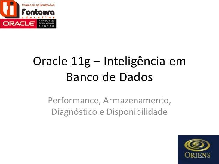 Oracle 11g – Inteligência em      Banco de Dados  Performance, Armazenamento,   Diagnóstico e Disponibilidade