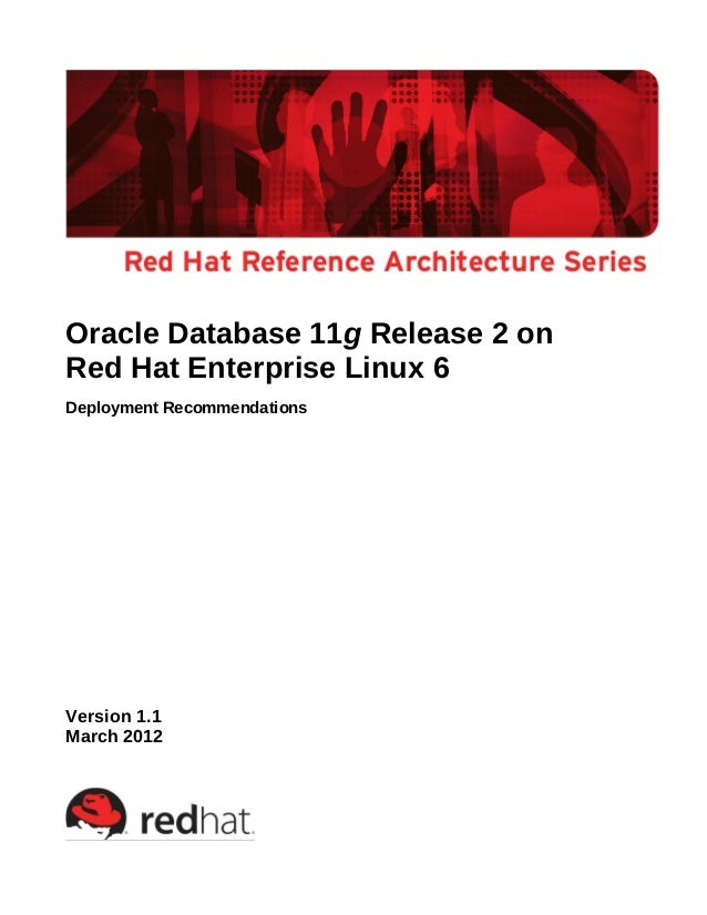 Oracle Database 11g Release 2 on Red Hat Enterprise Linux 6 Deployment Recommendations Version 1.1 March 2012