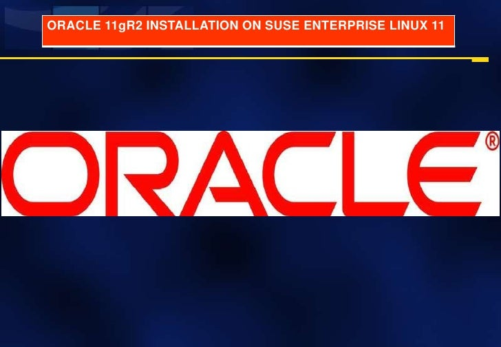 ORACLE 11gR2 INSTALLATION ON SUSE ENTERPRISE LINUX 11