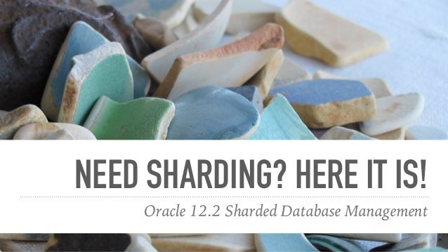 NEED SHARDING? HERE IT IS! Oracle 12.2 Sharded Database Management